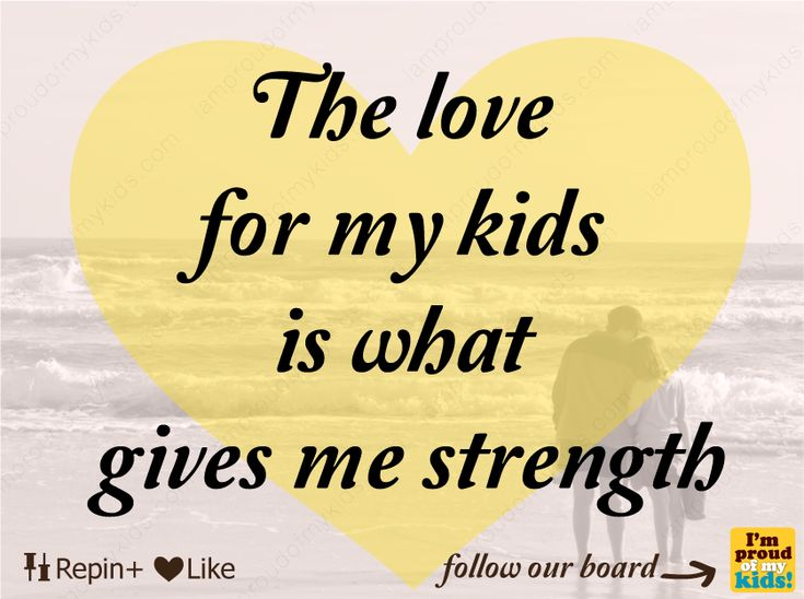 The love for my kids is what gives me strength