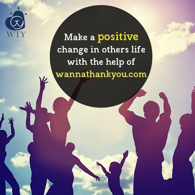 With the help of www.wannathankyou.com, you can make a #positive change in others life. Visit Now! #WannaThankYou #WTY