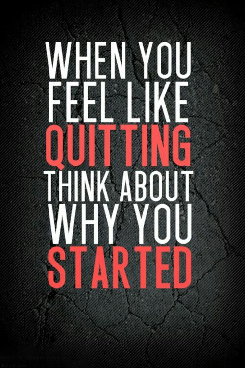 Sometimes Remembering Why You Started Is The Best Motivation Have A