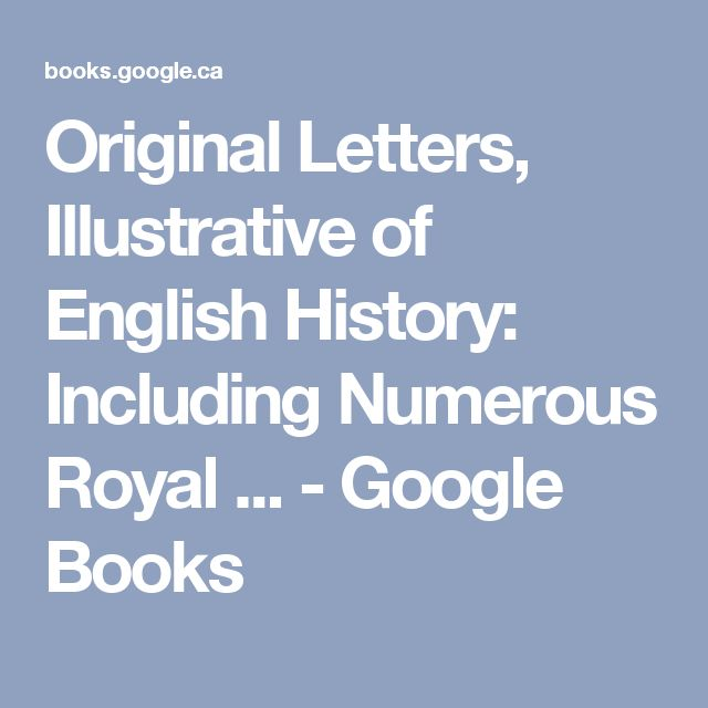 Original Letters, Illustrative of English History: Including Numerous Royal ... - Google Books