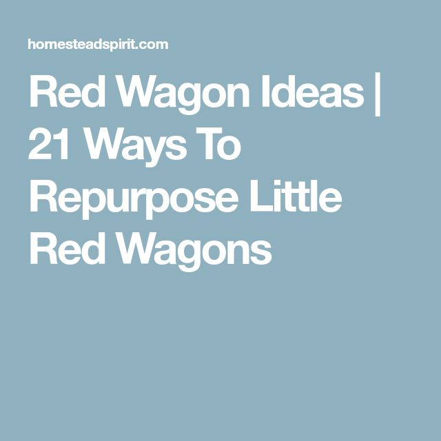 Red Wagon Ideas | 21 Ways To Repurpose Little Red Wagons