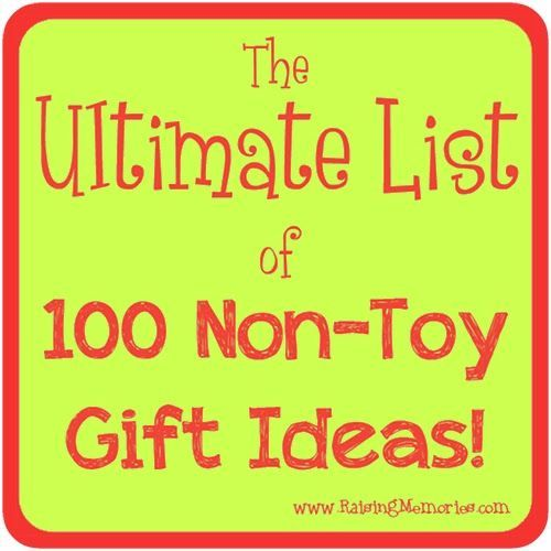 The Ultimate List of 100 Non-Toy Gift Ideas for Christmas or Birthdays by www.RaisingMemories.com Gift Ideas Non-Toy Gifts