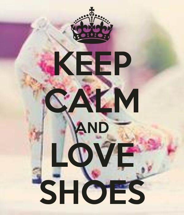 KEEP CALM AND LOVE SHOES