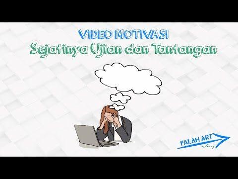 [Video Motivasi] Sejatinya Ujian dan Tantangan