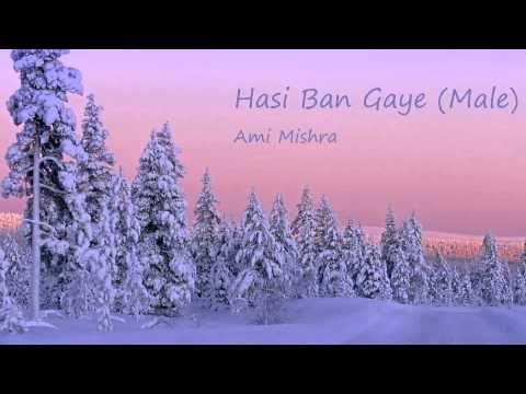 Hasi Ban Gaye (Male) -  Ami Mishra