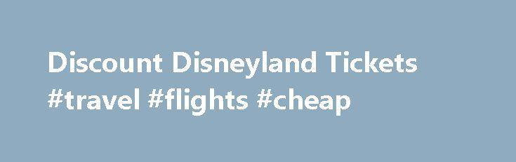 Discount Disneyland Tickets #travel #flights #cheap http://nef2.com/discount-disneyland-tickets-travel-flights-cheap/  #cheapest tickets # Cheap Disneyland tickets Package and Discount Theme Parks Tickets Up to 55% CheapThemeParks.com is a place where you can find many cheap theme park tickets and attraction deals. We do not own or sale any tickets, instead we search for ticket retailers who offer discount Disneyland tickets. discount Universal Studios tickets. discount...