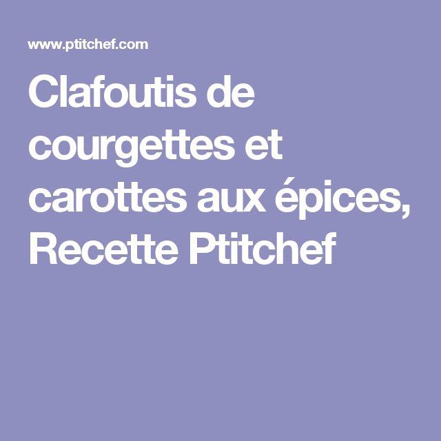 Clafoutis de courgettes et carottes aux épices, Recette Ptitchef