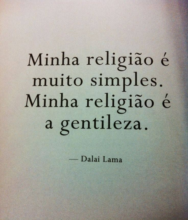 """Rough translatio: """"My religion is simple. My religion is kindness."""""""