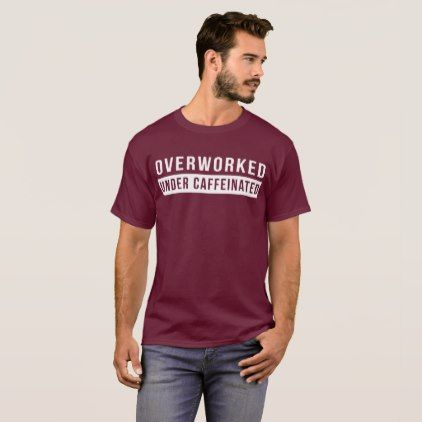 Overworked under caffeinated funny office joke T-Shirt - coffee custom unique special