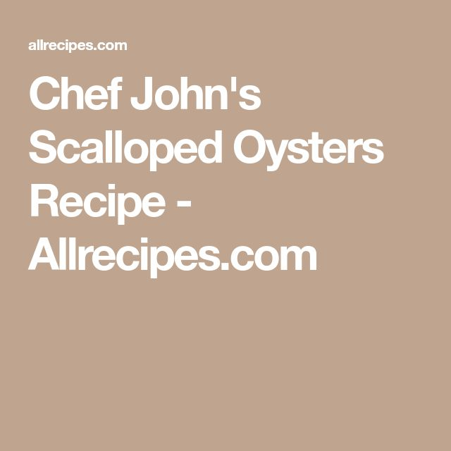 Chef John's Scalloped Oysters Recipe - Allrecipes.com