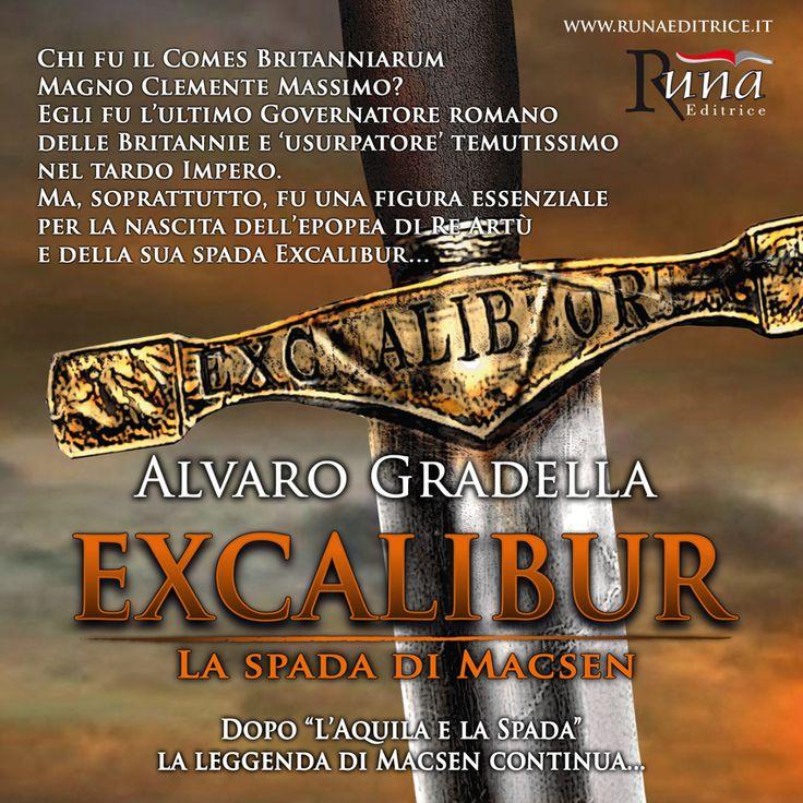 """Dopo L'Aquila e la Spada il sogno di Macsen continua con il suo seguito  """"Excalibur - La Spada di Macsen"""", romanzo storico mitologico di Alvaro Gradella."""