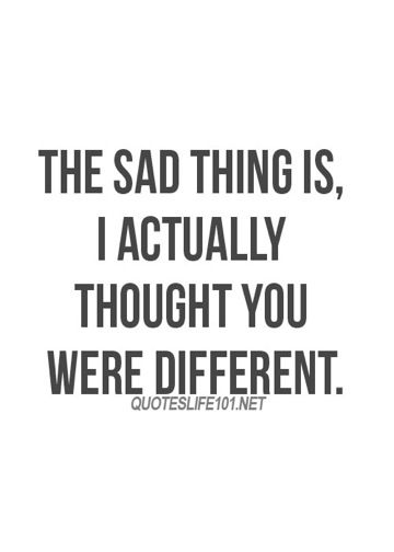 The Sad Thing Is, I Actually Thought You Were Different. Ignore QuotesSad  QuotesCute ...