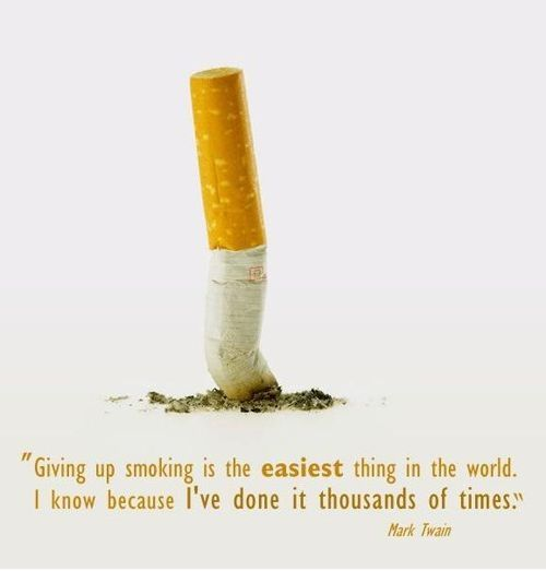 """""""Giving up smoking is the easiest thing in the world. I know, because I've done it thousands of times."""" -Mark Twain - http://aboutmarktwain.com/150/2013/05/29/giving-up-smoking-is-the-easiest-thing-in-the-world-i-know-because-ive-done-it-thousands-of-times-mark-twain/"""