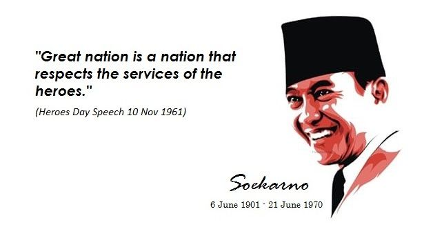 "The World Best Quotes: ""Great nation is a nation that respects the services of the heroes."" - Soekarno (Heroes Day Speech 10 Nov 1961)"