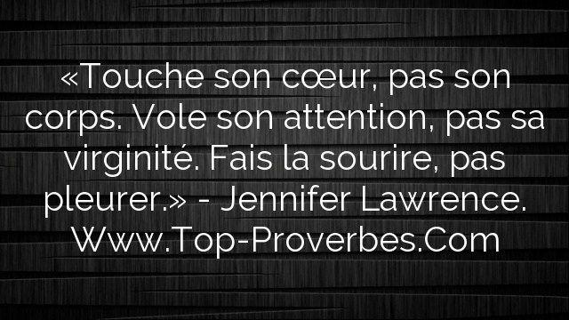 «Touche son cœur, pas son corps. Vole son attention, pas sa virginité. Fais la sourire, pas pleurer.» – Jennifer Lawrence. http://top-proverbes.com/citations/amour/touche-son-coeur-pas-son-corps-vole-son-attention-pas-sa-virginite-fais-la-s/ citation amour, Amour #CitationAmour, #Amour
