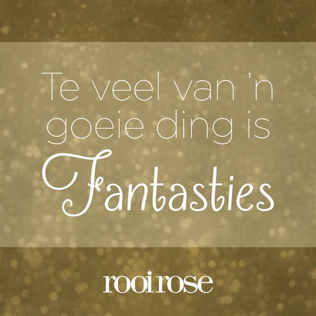 """Te veel van 'n goeie ding is FANTASTIES!"" #quotes #words #inspiration"