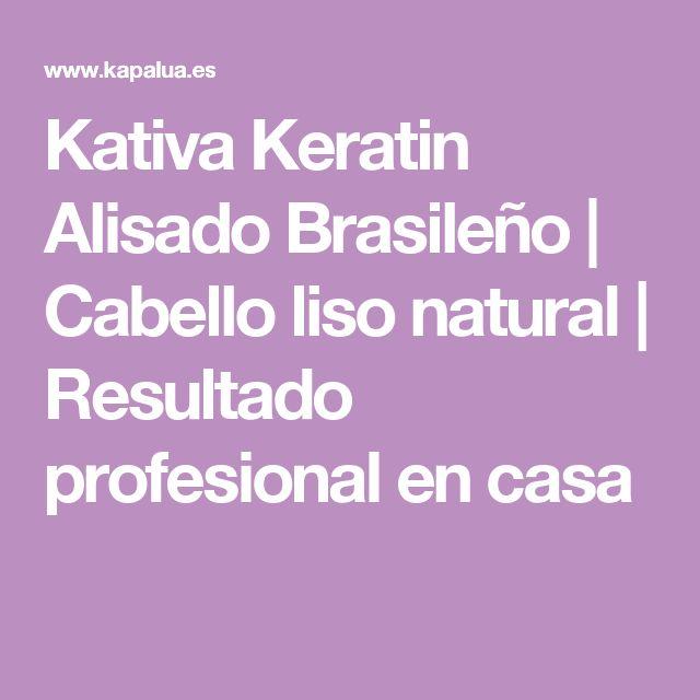Kativa Keratin Alisado Brasileño   Cabello liso natural   Resultado profesional en casa