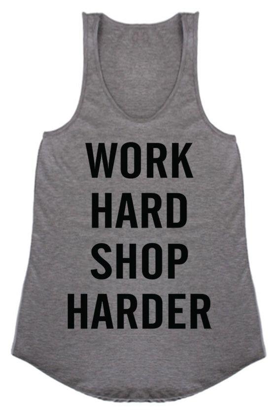 Work Hard Shop Harder Graphic Tank Top, Boho, Graphic Tank, Boho Shirt, Werk by BohoSheShack on Etsy https://www.etsy.com/listing/287487503/work-hard-shop-harder-graphic-tank-top