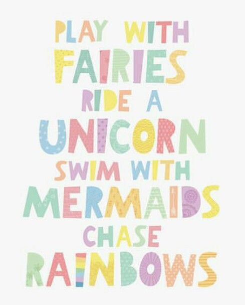 Play with fairies ride a unicorn swim with mermaids chase rainbows