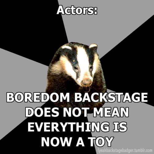I find myself saying this so much during a show. Born stage manager :-)