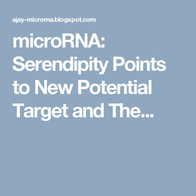 microRNA: Serendipity Points to New Potential Target and The...