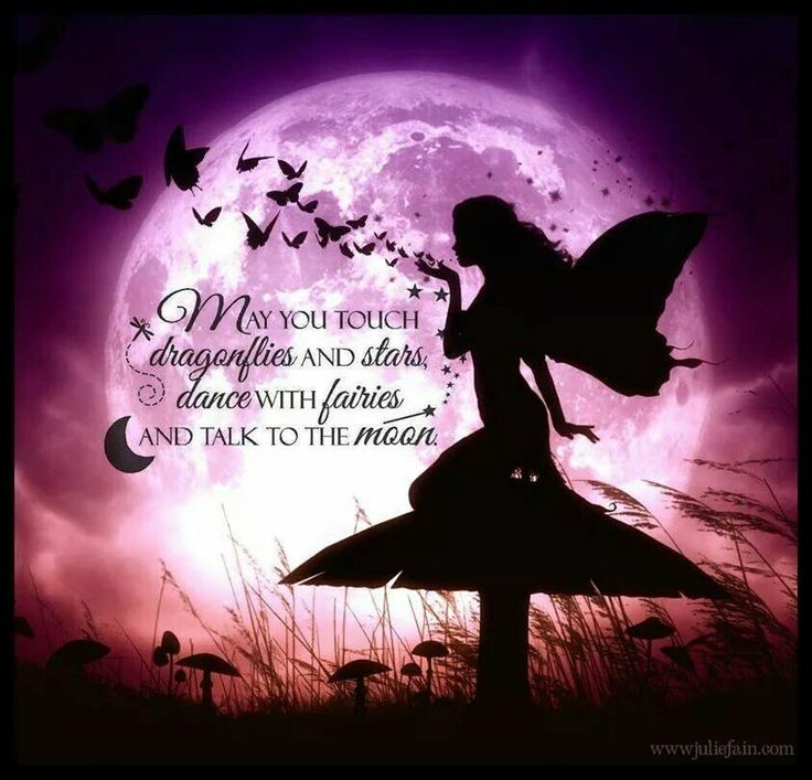 May you touch dragonflies and stars, dance with fairies ...