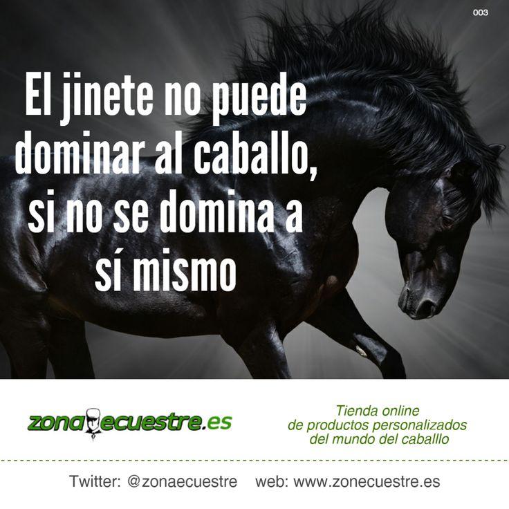 El jinete no puede dominar al caballo si no se domina a si mismo. Visita http://www.zonaecuestre.es
