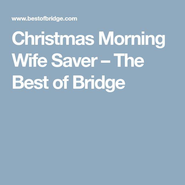 Christmas Morning Wife Saver – The Best of Bridge