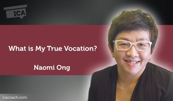 Coaching Case Study: What is My True Vocation?  Coaching Case Study By Naomi Ong (Career Coach, SINGAPORE)