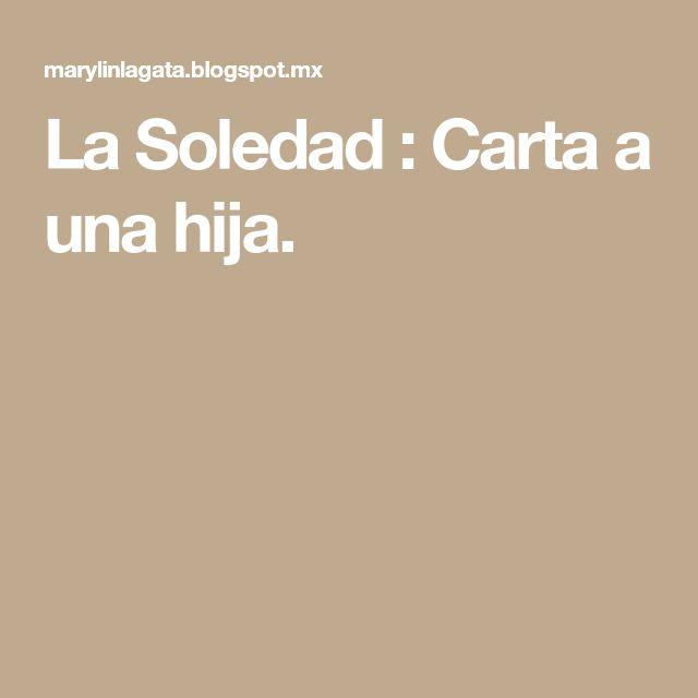 La Soledad : Carta a una hija.