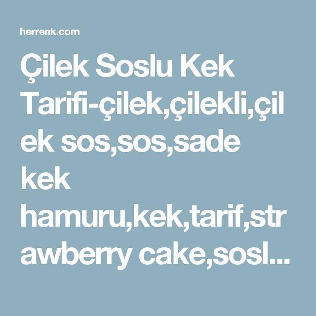 Çilek Soslu Kek Tarifi-çilek,çilekli,çilek sos,sos,sade kek hamuru,kek,tarif,strawberry cake,soslu kek,meyve soslu kek tarifleri,kek tarifleri,kek sosları,kek sosu,resimli kek,resimli kek yapılışı,kek,kek tarifi,