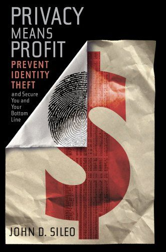 Privacy Means Profit: Prevent Identity Theft by John D. Sileo .Bulletproof your organization against data breach, identitytheft, and corporate espionage Every business is one data breach away from becoming themedia's next poster-child for poor data protection habits. Ifyour business is responsible for exposing private information—whether customer identity, company financials,employee records, or intellectual capital—