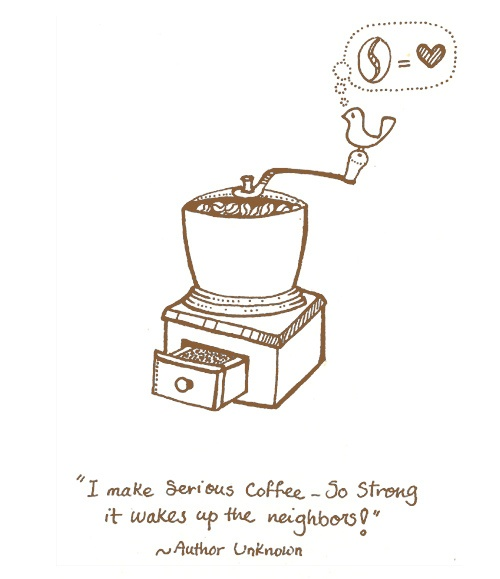 I make Serious Coffee - So Strong it wakes up my neighbors!