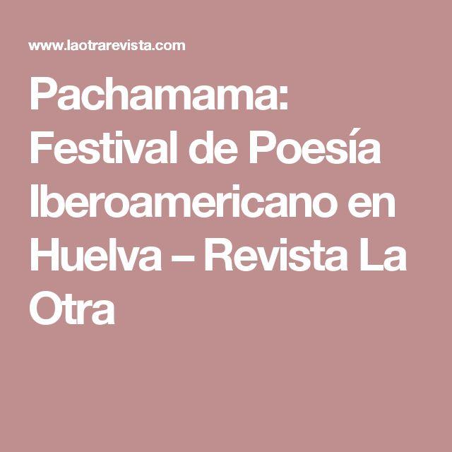 Pachamama: Festival de Poesía Iberoamericano en Huelva – Revista La Otra