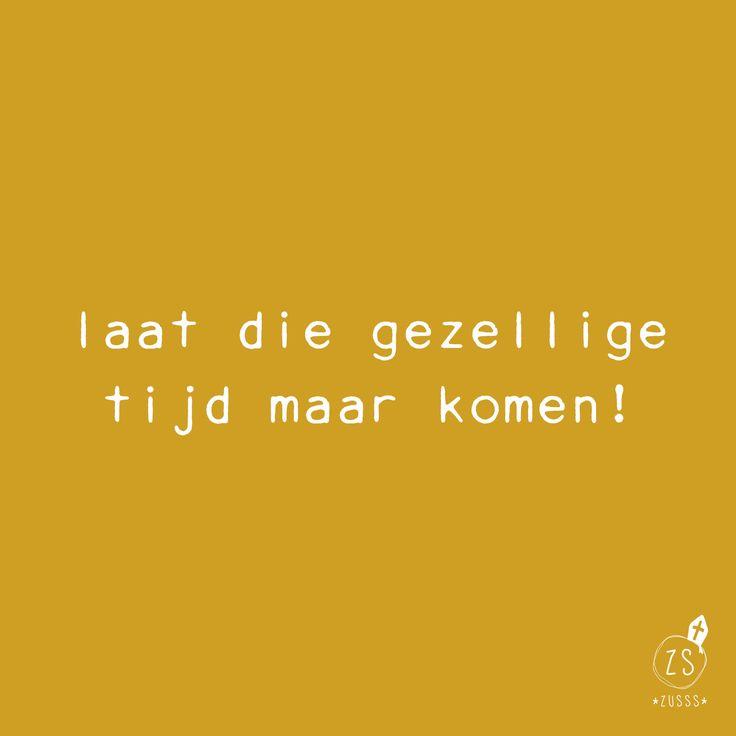 Zusss | Laat die gezellige tijd maar komen! | www.zusss.nl