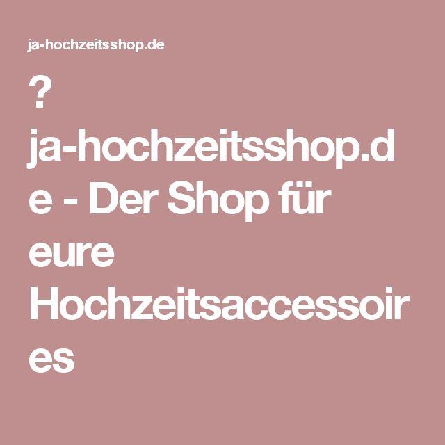 ♥ ja-hochzeitsshop.de - Der Shop für eure Hochzeitsaccessoires