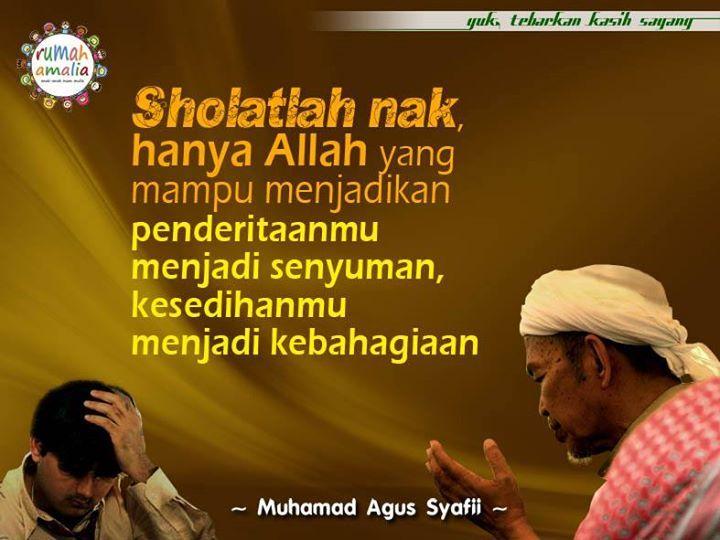 Sholatlah nak, hanya Allah yang mampu menjadi penderitaanmu menjadi senyuman, kesedihanmu menjadi kebahagiaan