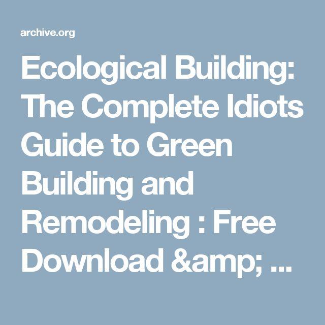 Ecological Building: The Complete Idiots Guide to Green Building and Remodeling : Free Download & Streaming : Internet Archive