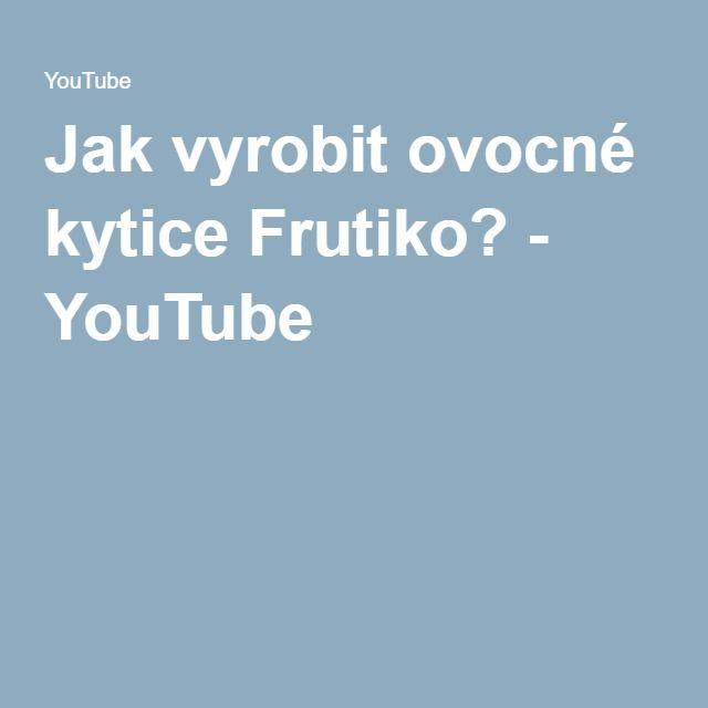 Jak vyrobit ovocné kytice Frutiko? - YouTube