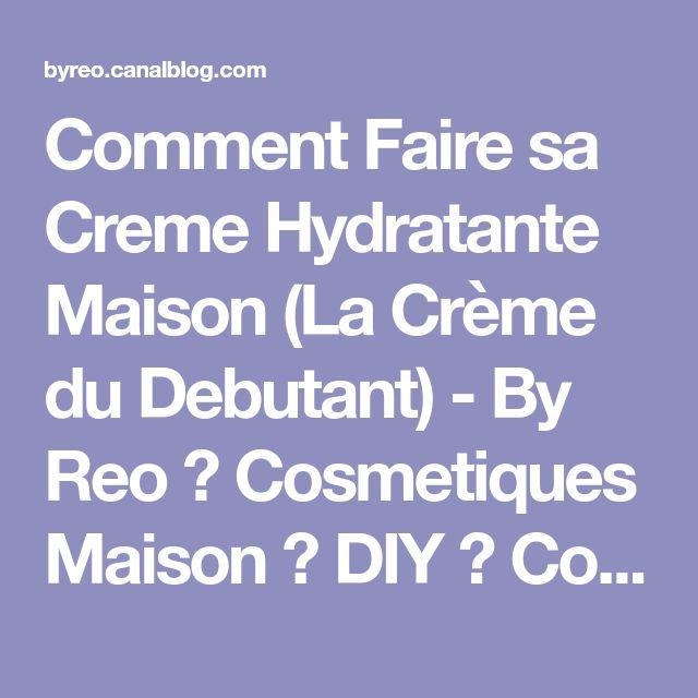 Comment Faire sa Creme Hydratante Maison (La Crème du Debutant) - By Reo ♥ Cosmetiques Maison ♥ DIY ♥ Conseils Beauté, Maquillage, Savons & Soins Naturels BIO ♥