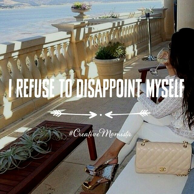 My vision. My goals. My business. My success. I refuse to disappoint myself. The world has enough followers. I choose to be a game changer. | www.CreativeMomista.com