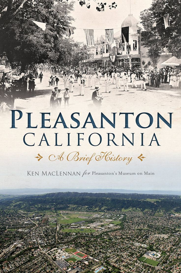 Pleasanton, California: A Brief History by Ken MacLennan and the Museum on Main