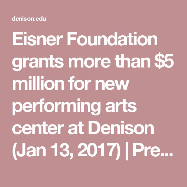 Eisner Foundation grants more than $5 million for new performing arts center at Denison (Jan 13, 2017) | Press