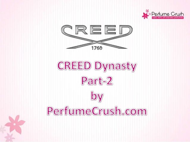 PerfumeCrush.com brings to you the grand story of a grand Perfume Dynasty - Creed. Here is the Second Part out of total Three.