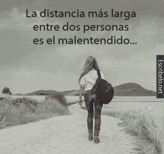La distancia más larga entre dos personas es el malentendido.