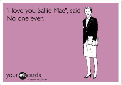 #collegekidproblemsSooo True, Sally Mae, Ugh Hate, Sallie Mae Humor, Big Sisters, Little Sisters, Truest Statement, Student Loans, True Stories