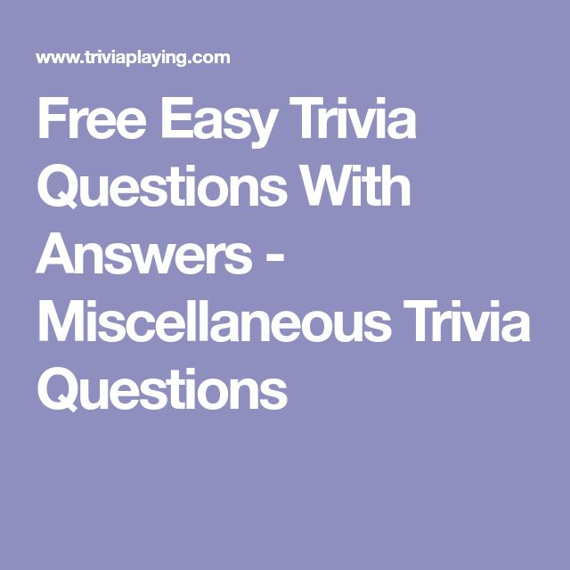Free Easy Trivia Questions With Answers - Miscellaneous Trivia Questions