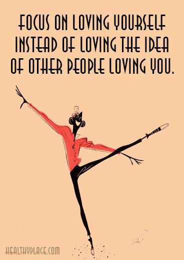 Positive Quote: Focus on loving yourself instead of loving the idea of the other people loving you.