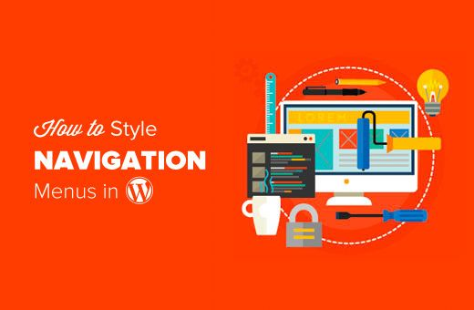 Do you want to style WordPress navigation menus? Here are different menu CSS classes, examples, and plugins that you can use to customize WordPress menus.