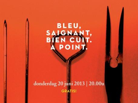 Op 13 juni 2013 stelt Behoud de Begeerte met 'Bleu, saignant, bien cuit. A point.' het publiek gerust over haar toekomst door in het goede gezelschap van auteurs en muzikanten vooruit te blikken op het seizoen 2013-2014.